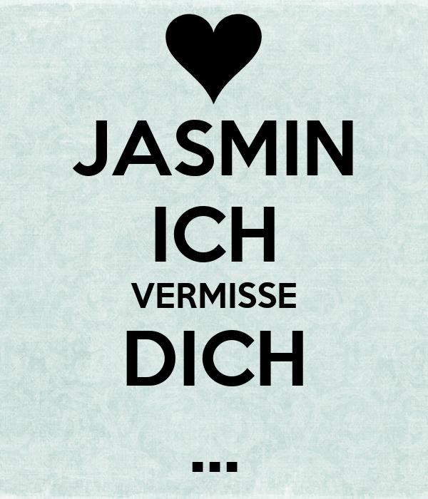 JASMIN ICH VERMISSE DICH ...