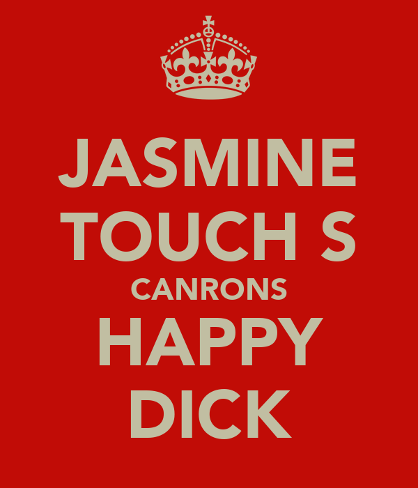 JASMINE TOUCH'S CANRONS HAPPY DICK