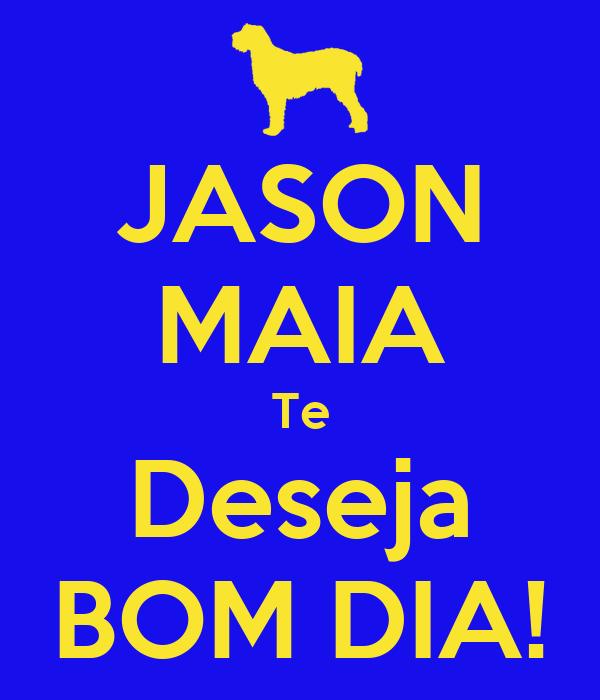JASON MAIA Te Deseja BOM DIA!