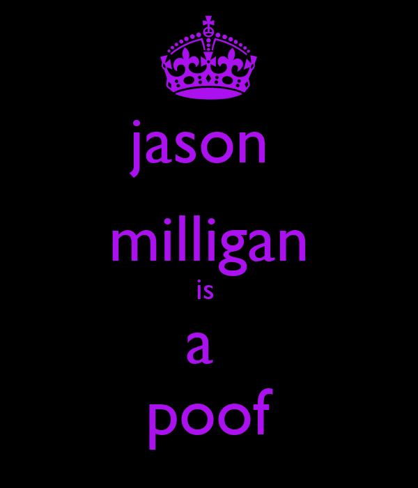 jason  milligan is  a  poof