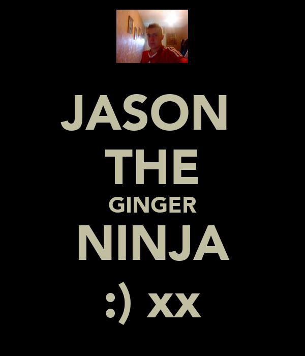JASON  THE GINGER NINJA :) xx