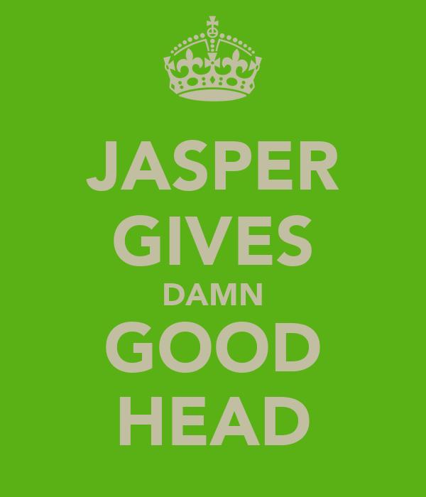JASPER GIVES DAMN GOOD HEAD