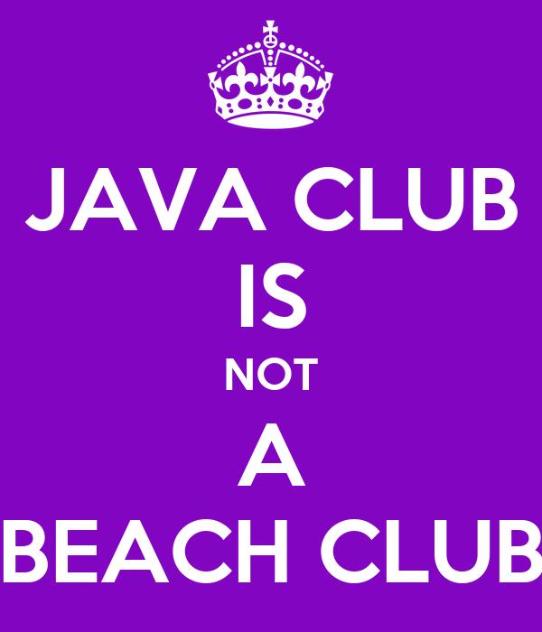JAVA CLUB IS NOT A BEACH CLUB