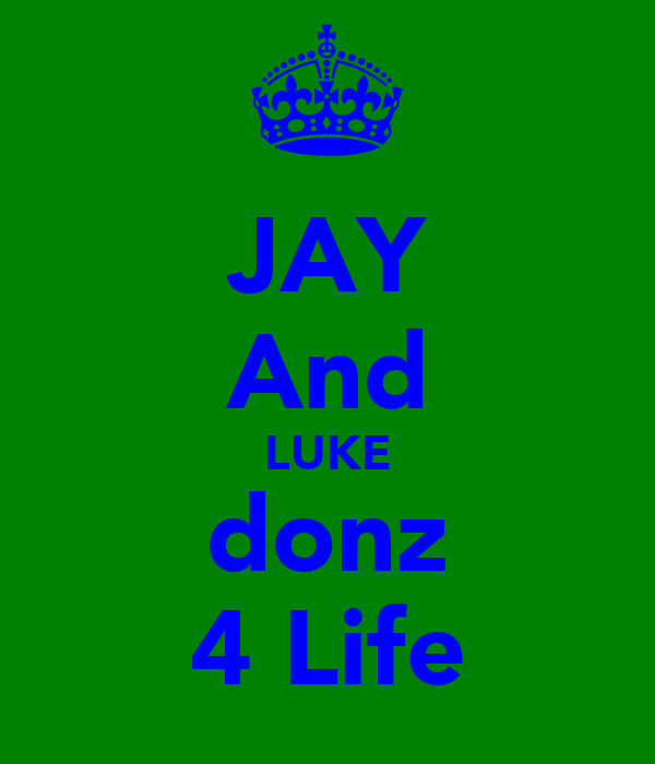 JAY And LUKE donz 4 Life