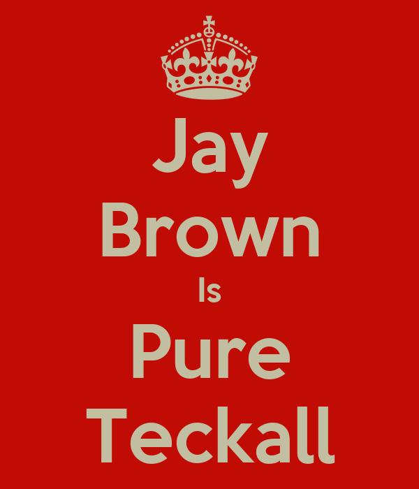 Jay Brown Is Pure Teckall