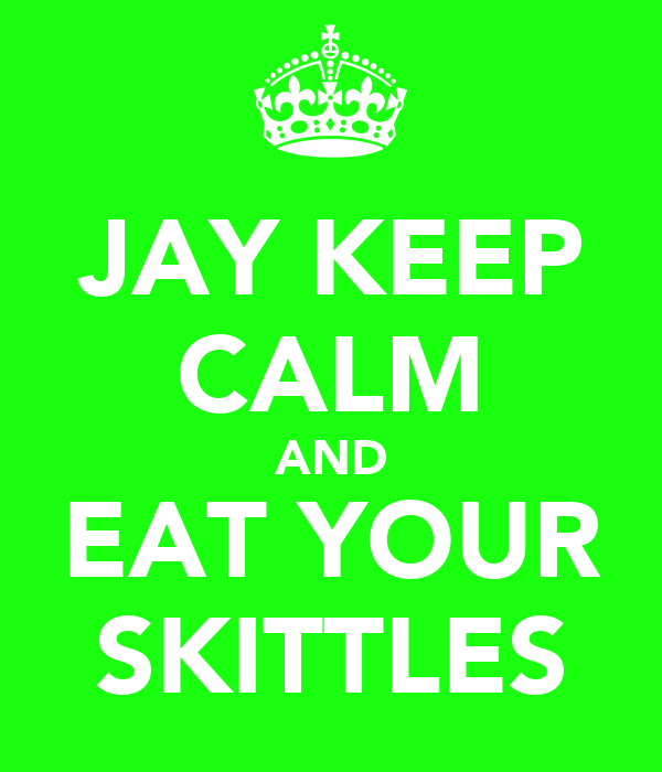 JAY KEEP CALM AND EAT YOUR SKITTLES