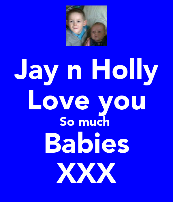 Jay n Holly Love you So much  Babies XXX