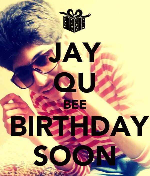 JAY QU BEE  BIRTHDAY SOON