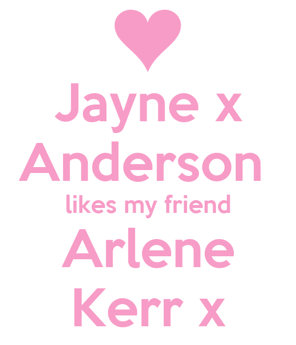 Jayne x Anderson  likes my friend Arlene Kerr x