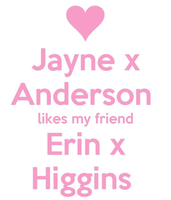 Jayne x Anderson  likes my friend Erin x Higgins