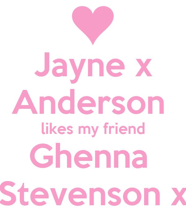 Jayne x Anderson  likes my friend Ghenna  Stevenson x