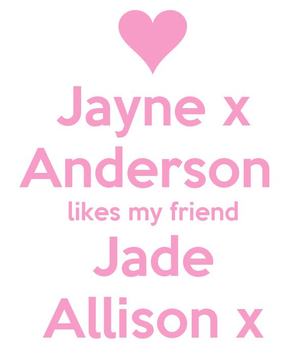 Jayne x Anderson  likes my friend Jade Allison x