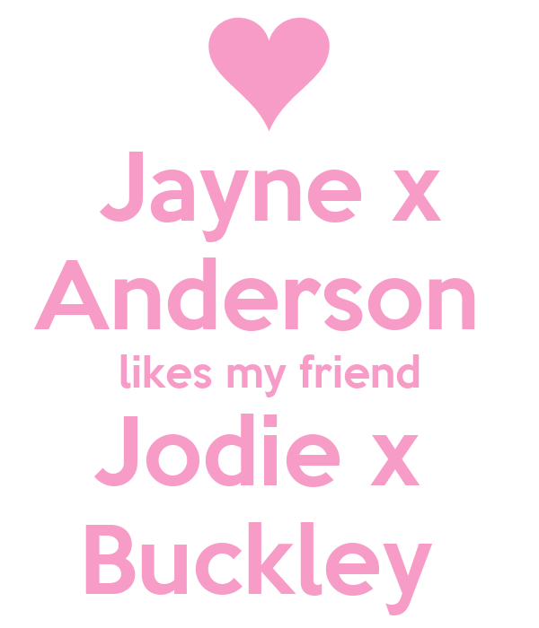 Jayne x Anderson  likes my friend Jodie x  Buckley