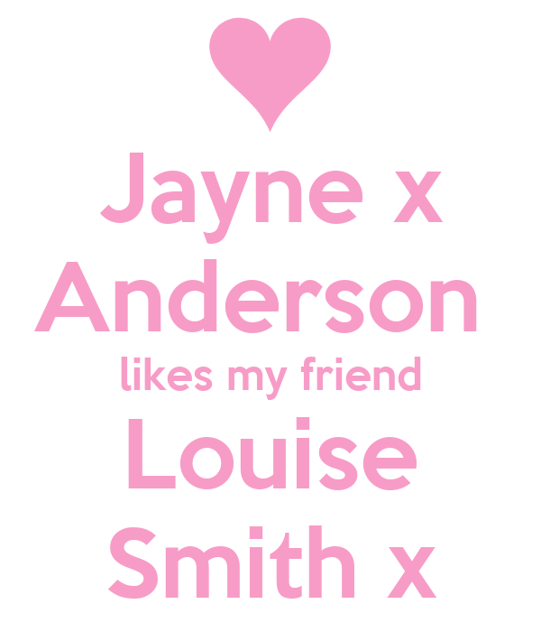 Jayne x Anderson  likes my friend Louise Smith x