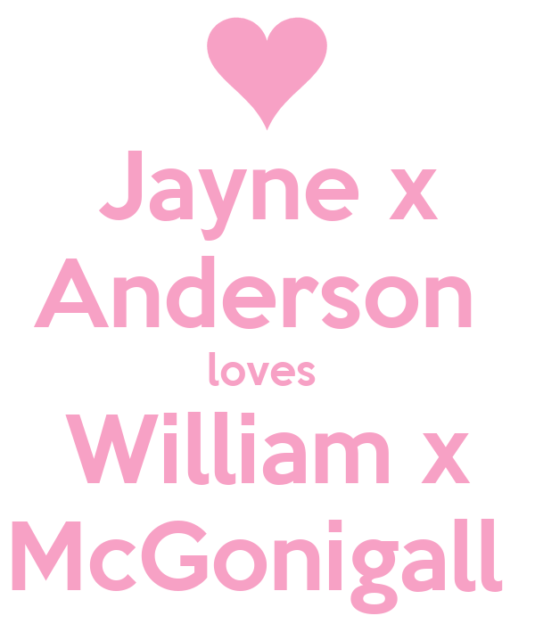 Jayne x Anderson  loves  William x McGonigall