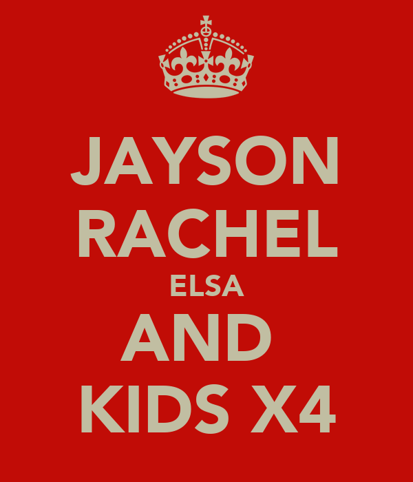 JAYSON RACHEL ELSA AND  KIDS X4