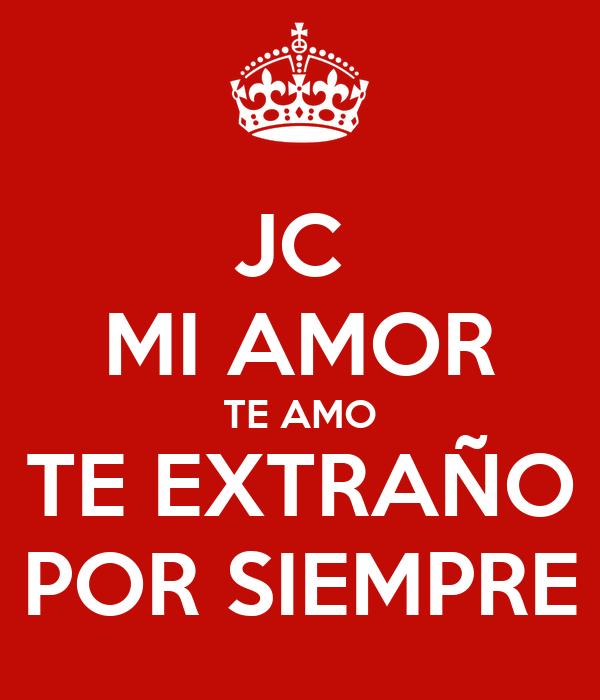 JC  MI AMOR TE AMO TE EXTRAÑO POR SIEMPRE
