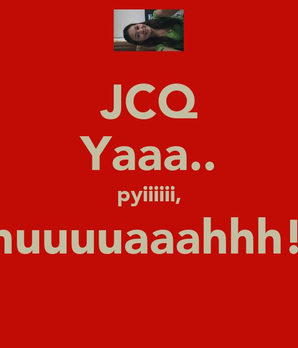 JCQ Yaaa.. pyiiiiii, muuuuaaahhh!!