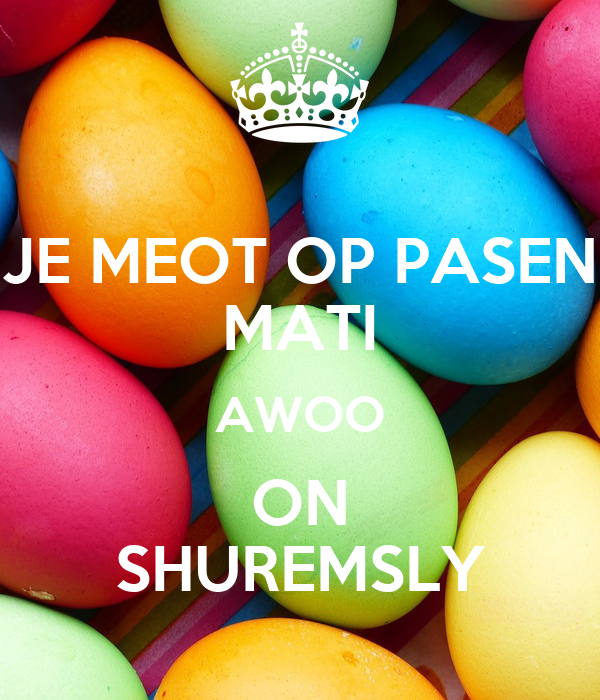 JE MEOT OP PASEN MATI AWOO ON SHUREMSLY