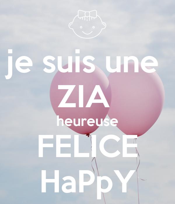 je suis une  ZIA  heureuse FELICE HaPpY