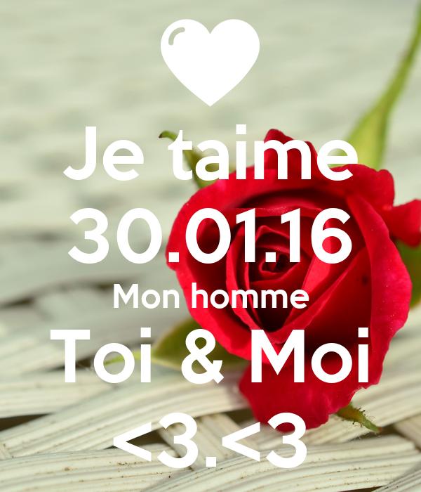 Je taime 30.01.16 Mon homme Toi & Moi <3.<3