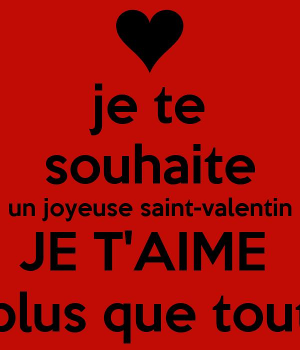 je te souhaite un joyeuse saint-valentin JE TAIME plus que tout ...