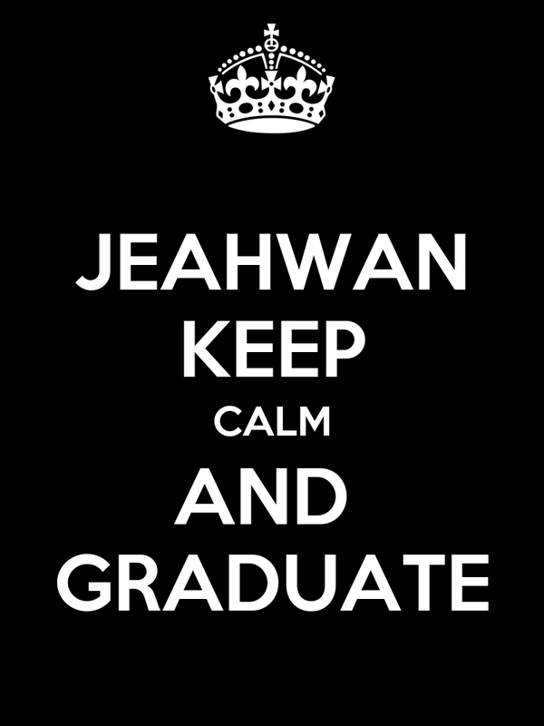 JEAHWAN KEEP CALM AND  GRADUATE