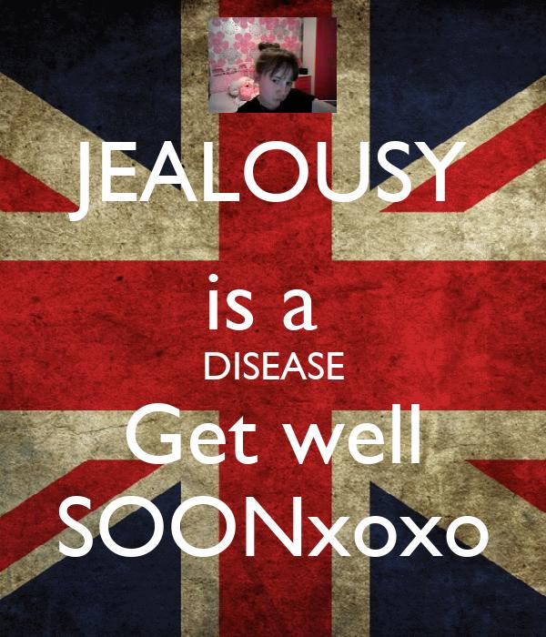 JEALOUSY is a  DISEASE Get well SOONxoxo