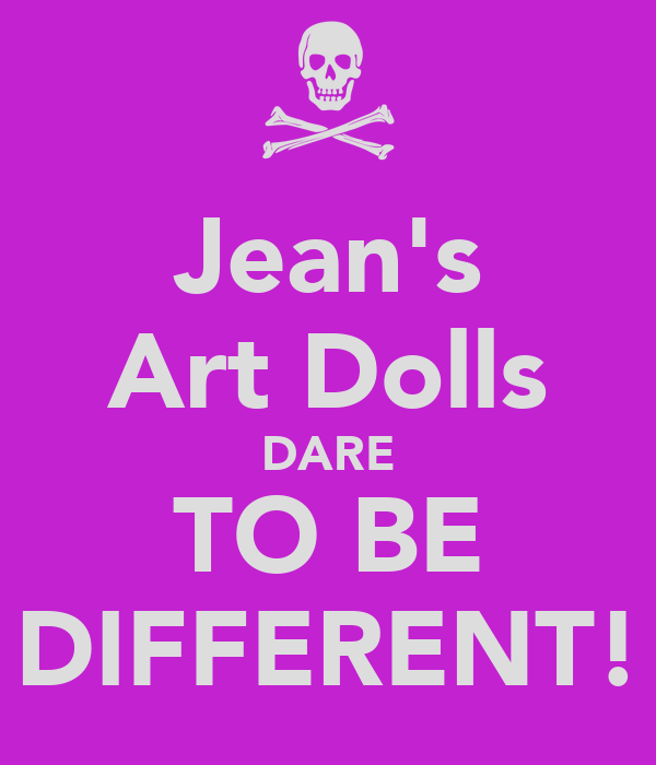 Jean's Art Dolls DARE TO BE DIFFERENT!
