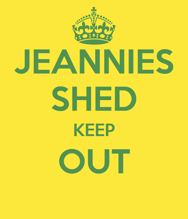 JEANNIES SHED KEEP OUT