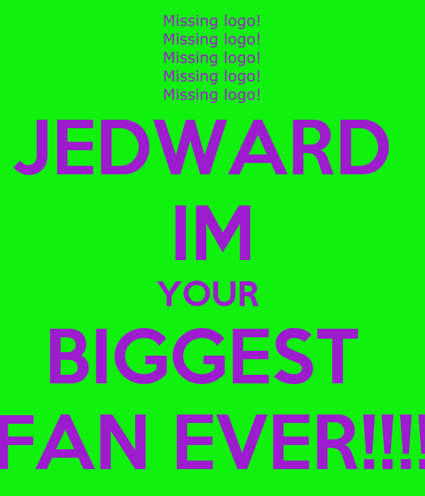 JEDWARD  IM YOUR  BIGGEST  FAN EVER!!!!