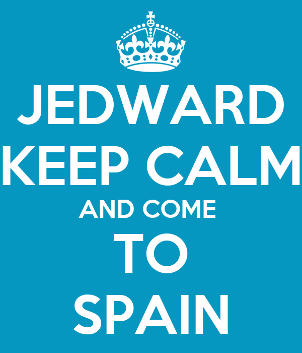 JEDWARD KEEP CALM AND COME  TO SPAIN