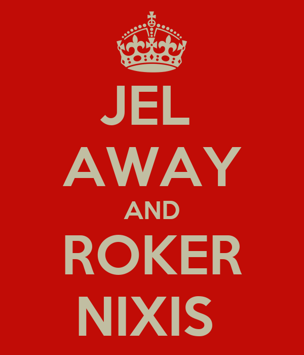 JEL  AWAY AND ROKER NIXIS