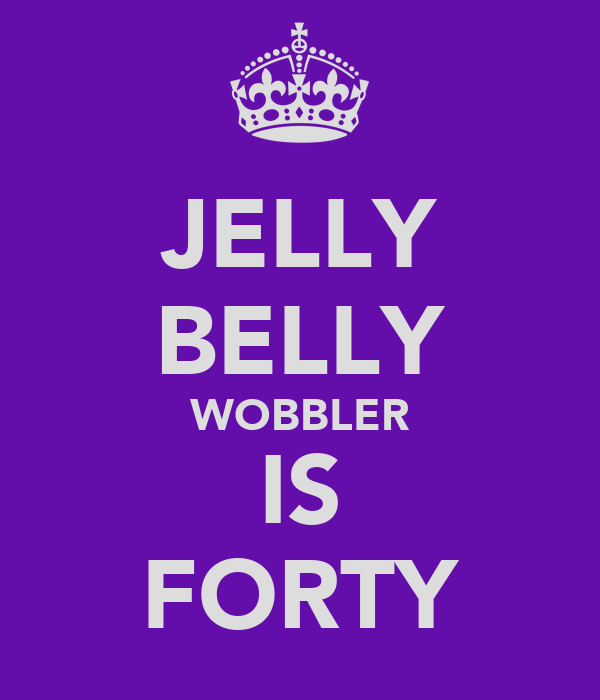 JELLY BELLY WOBBLER IS FORTY
