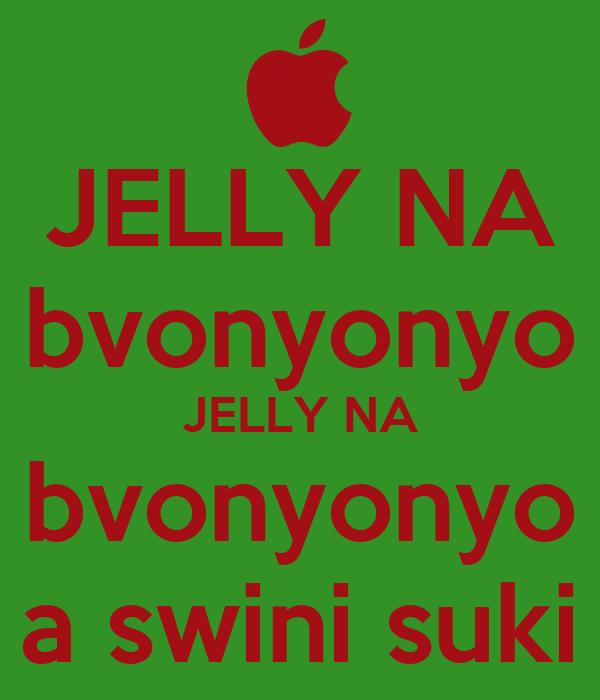 JELLY NA bvonyonyo JELLY NA bvonyonyo a swini suki