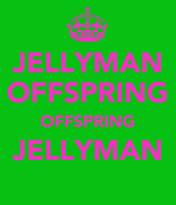 JELLYMAN OFFSPRING OFFSPRING JELLYMAN