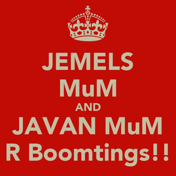 JEMELS MuM AND JAVAN MuM R Boomtings!!