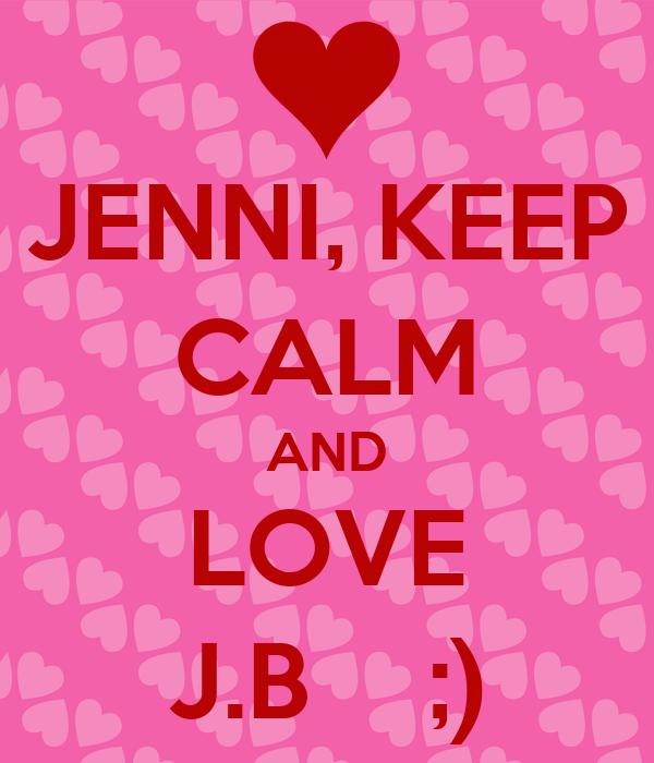 JENNI, KEEP CALM AND LOVE J.B    ;)