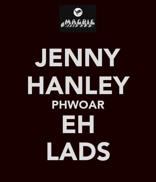 JENNY HANLEY PHWOAR EH LADS