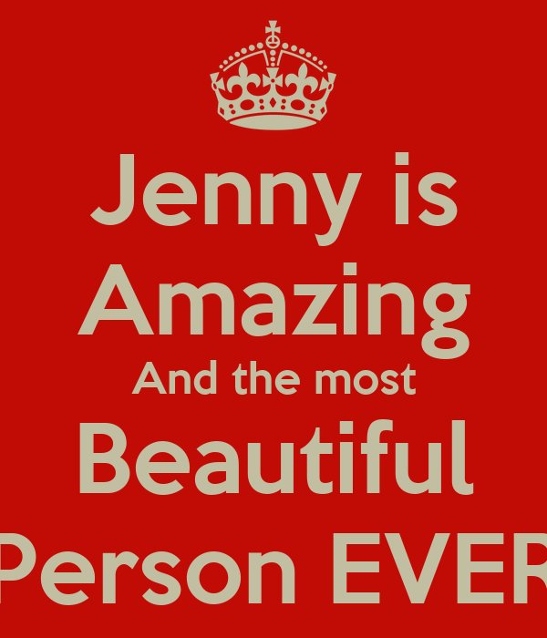 Jenny is Amazing And the most Beautiful Person EVER