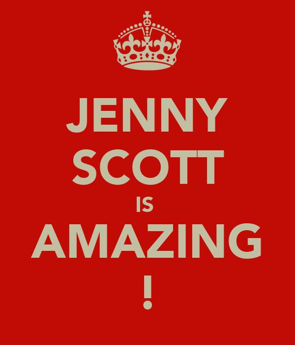JENNY SCOTT IS  AMAZING !