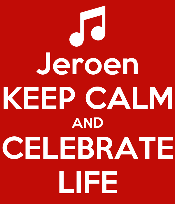 Jeroen KEEP CALM AND CELEBRATE LIFE