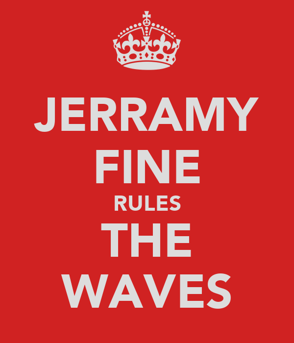 JERRAMY FINE RULES THE WAVES