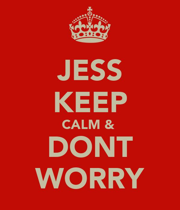 JESS KEEP CALM &  DONT WORRY