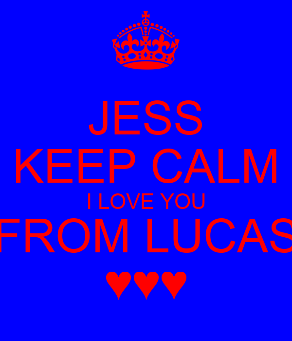 JESS KEEP CALM I LOVE YOU FROM LUCAS ♥♥♥