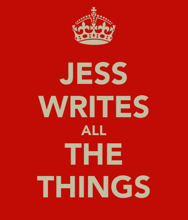 JESS WRITES ALL THE THINGS