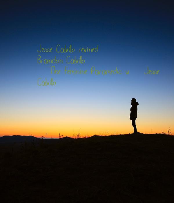 Jesse Calvillo revined Brandon Calvillo +The Feminine Paramedic w/ Jesse Calvillo