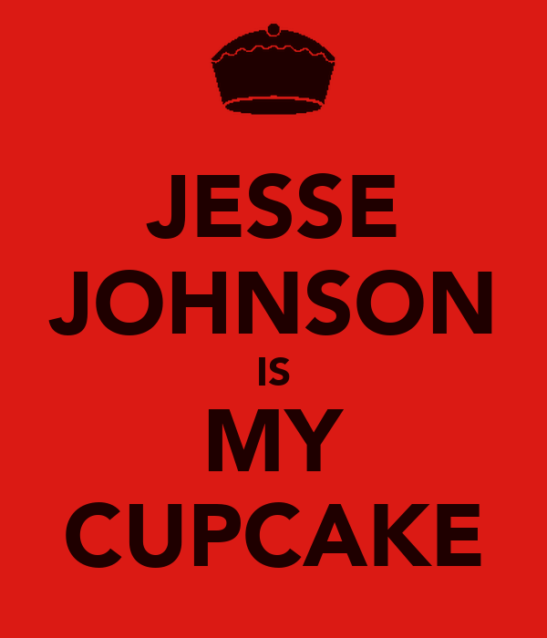 JESSE JOHNSON IS MY CUPCAKE