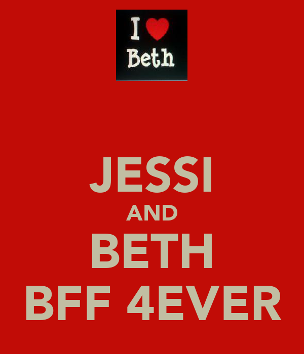 JESSI AND BETH BFF 4EVER