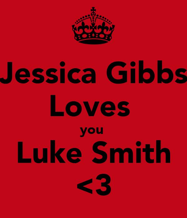 Jessica Gibbs Loves  you  Luke Smith <3